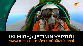 İki MiG-31 Jetinin Yaptığı 'hava Düellosu' Böyle Görüntülendi