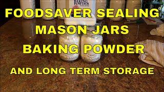 Foodsaver Sealing Mason Jars~BAKING POWDER and Long Term Storage