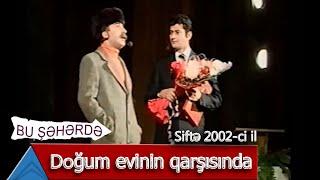 Bu Şəhərdə - Doğum evinin qarşısında (Siftə, 2002)