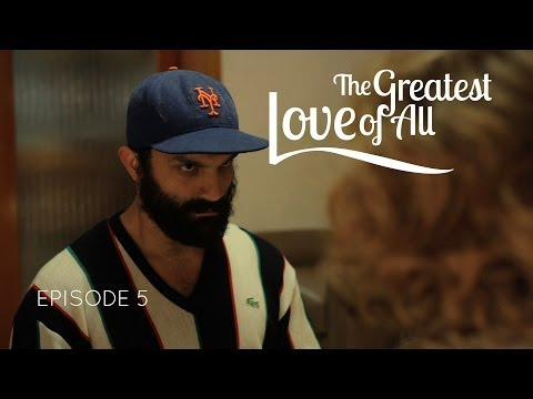 THE GREATEST LOVE OF ALL web series - ep 5