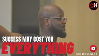 Shon Hart | Success May Cost You Everything (Shon Hart Motivation)