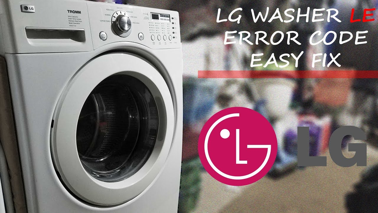 LG WASHER LE ERROR CODE | EASY FIX PART 1
