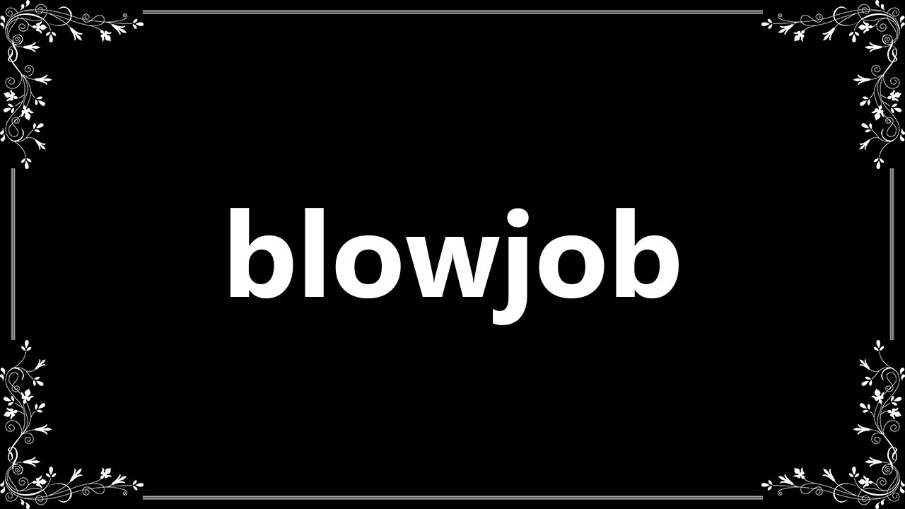 definition of a blow job hot sexy nude girls com