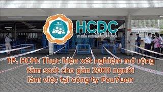 [NÓNG] TP.HCM : Xét nghiệm mở rộng tầm soát cho gần 2000 người làm việc tại công ty PouYuen