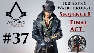 """Assassin's Creed Syndicate Walkthrough 100% Sync - Sequence 8 """"Final Act"""""""