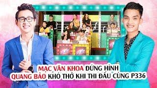 Mạc Văn Khoa đứng hình - Quang Bảo khó thở khi thi đấu cùng P336 😜