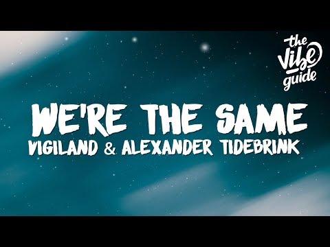 Vigiland - We&39;re The Same  ft Alexander Tidebrink