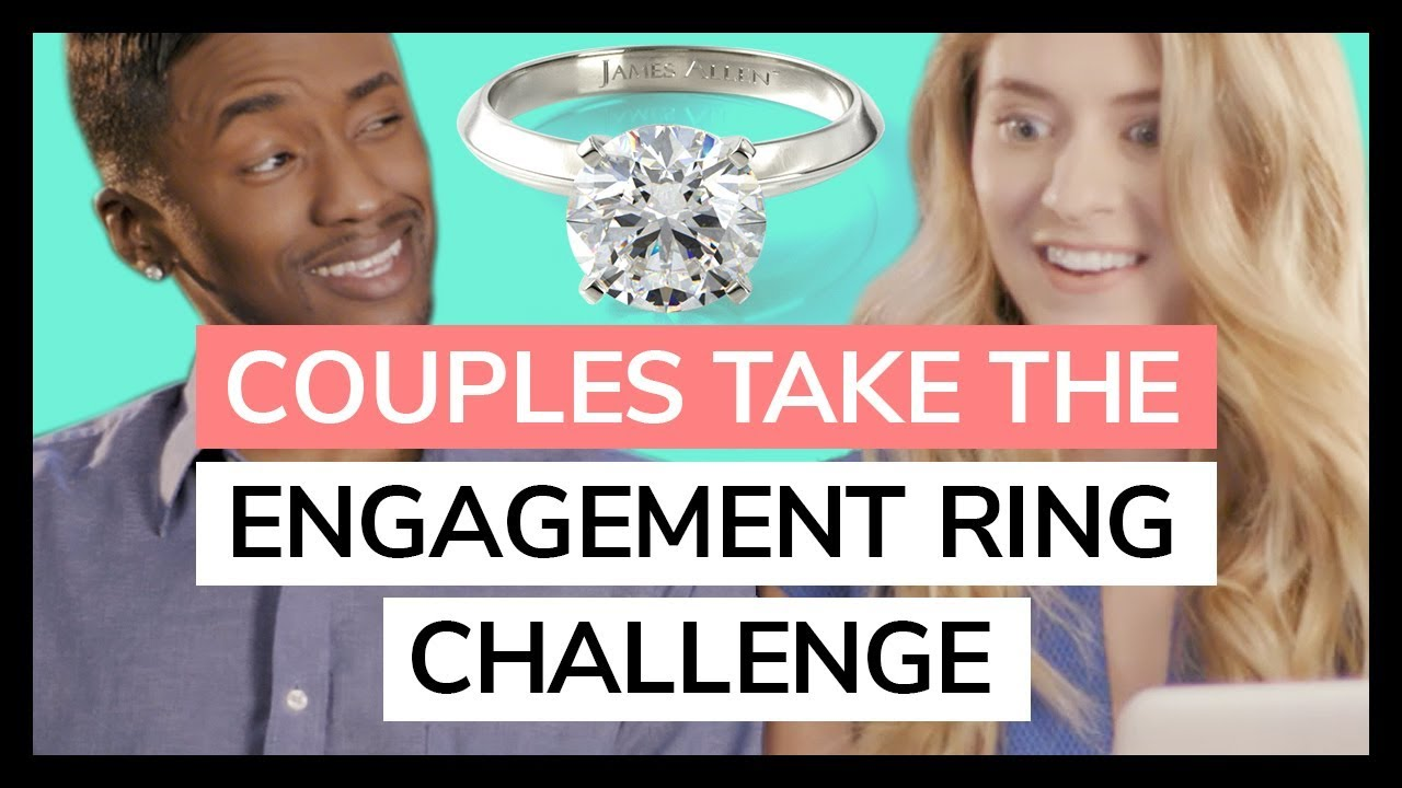 Couples Take The Engagement Ring Challenge // Presented By ...