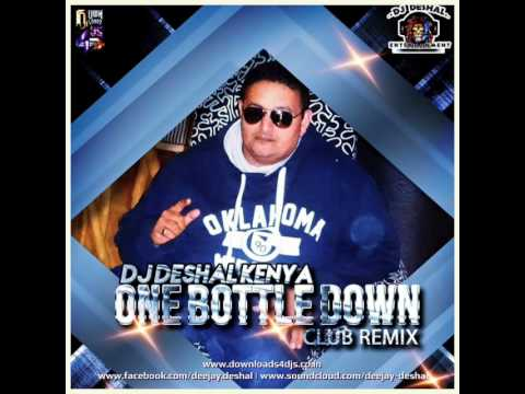 Dj  Deshal's - One Bottle Down club mix !!