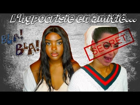 L'HYPOCRISIE EN AMITIE ft INVITEE MYSTERE