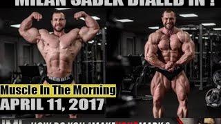 milan sadek dialed in muscle in the morning april 11 2017