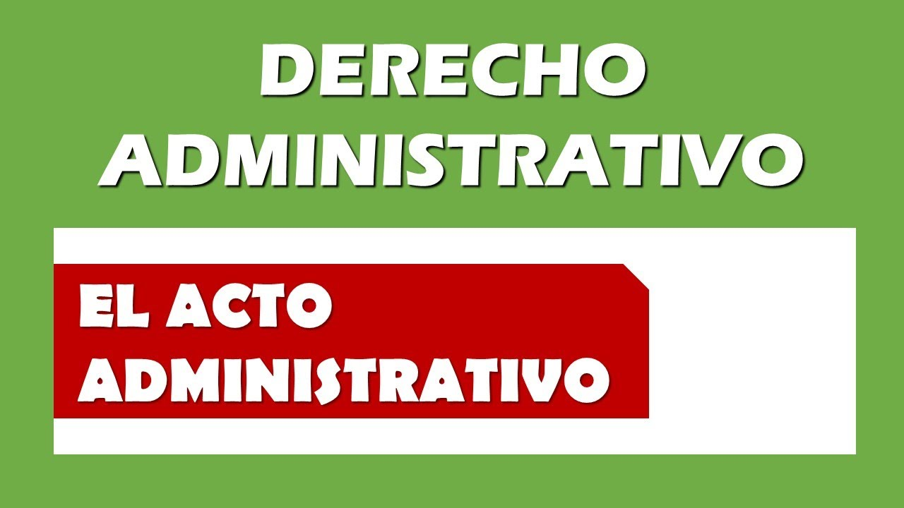 ¿Qué es el Acto Administrativo?