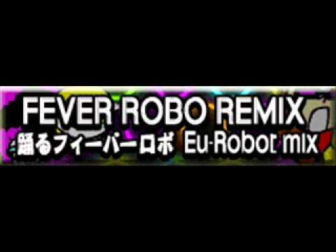 FEVER ROBO REMIX 「踊るフィーバーロボ Eu-Robot mix」