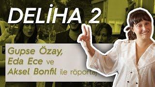 Gupse Özay, Eda Ece ve Aksel Bonfil ile 'Deliha 2' filmi üzerine röportaj