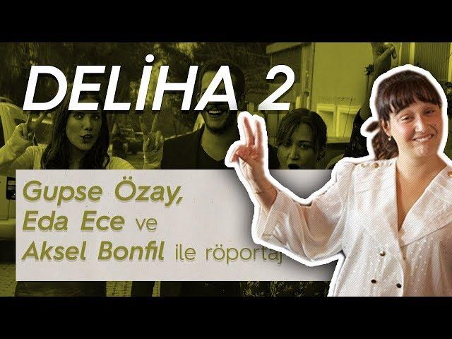 Gupse Özay, Eda Ece ve Aksel Bonfil ile Deliha 2 filmi üzerine röportaj