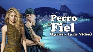 Shakira - Perro Fiel Ft. Nicky Jam (Lyrics / Lyric Video)