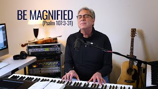 Don Moen | Be Magnified (Psalm 107:3-31)