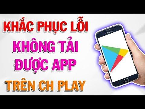 4 Cách Khắc Phục Lỗi Không Tải Được App Trên CH Play.