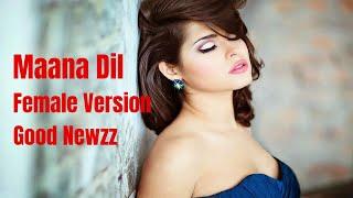Maana Dil Female Version | Good Newwz | B Praak | Cover Song | Akshay, Kareena, Diljit, Kiara | Mana