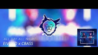 EIVISSO x CBASS - All Day All Night (Original Mix) [AUDIO]