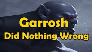 Garrosh Did Nothing Wrong