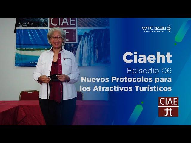 CIAEHT | Nuevos Protocolos Sanitarios para los Atractivos Turísticos | Episodio 06