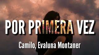 Por Primera Vez - Camilo, Evaluna Montaner (LETRA).mp3
