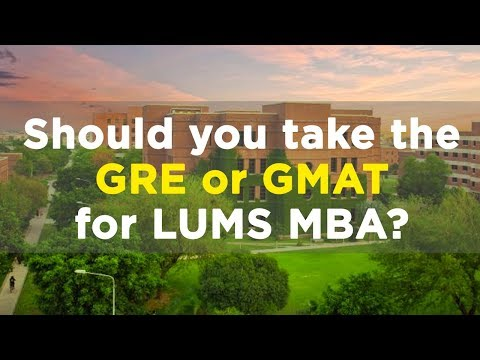 Should You Take The GRE Or GMAT  For LUMS MBA?