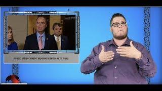 Public impeachment hearings begin next week (ASL - 11.6.19)