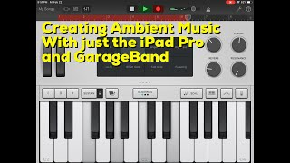Creating Ambient Music With Just The iPad Pro And GarageBand