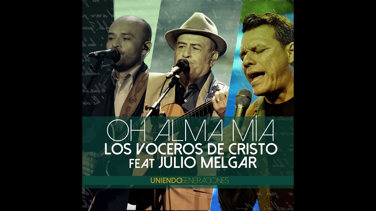oh-alma-mia-los-voceros-de-cristo-feat-julio-melgar-uniendo-generaciones-album-version-los-voceros-de-cristo