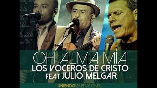 """Oh Alma Mía - Los Voceros de Cristo feat Julio Melgar  """"Uniendo Generaciones""""  (álbum Versión)"""