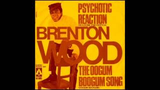 Brenton Wood - Psychotic Reaction.