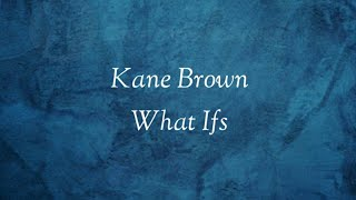 Kane Brown - What Ifs (Lyrics) ft. Lauren Alaina