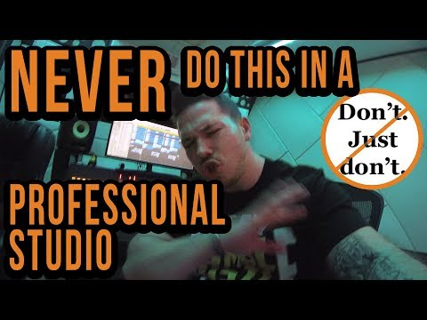 5 Things YOU NEVER DO In A Professional Recording Studio