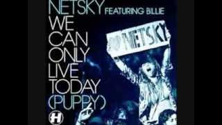 Netsky -We can only live today (Puppy) -feat Billy