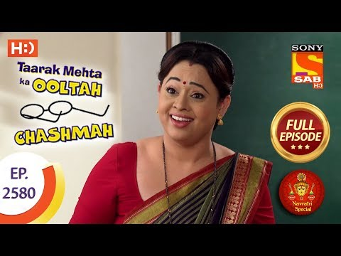 Taarak Mehta Ka Ooltah Chashmah – Ep 2580 – Full Episode – 19th October, 2018