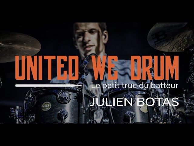 Julien Botas - United We Drum, le petit truc du batteur