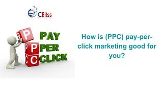 How is PPC pay per click marketing good for you.