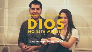 Repeat youtube video Newsboys - God's not dead (Dios no está muerto) (cover en español by TWICE)
