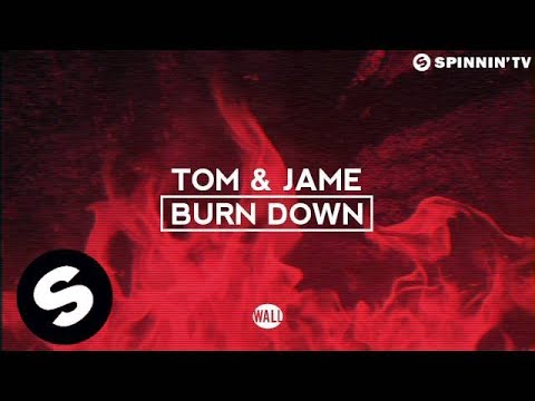 Tom & Jame - Burn Down (OUT NOW)