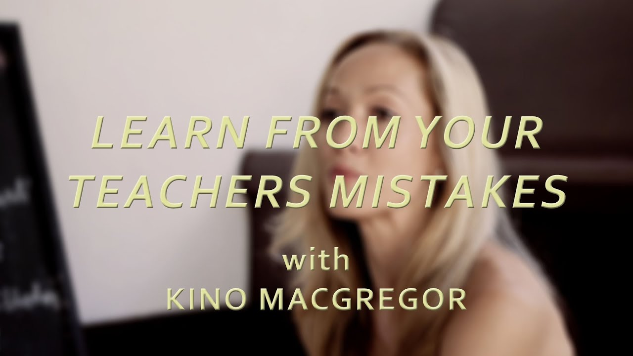 Learn From Your Teachers Mistakes - Kino MacGregor