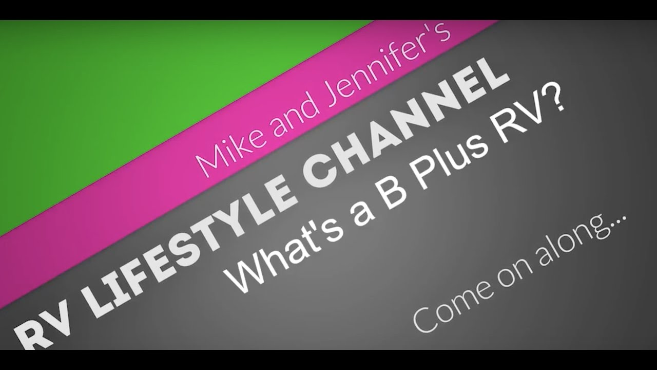 The RV Lifestyle Channel: What is a B Plus RV? - YouTube
