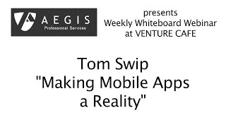 """Tom Swip """"Making Mobile Apps a Reality"""""""