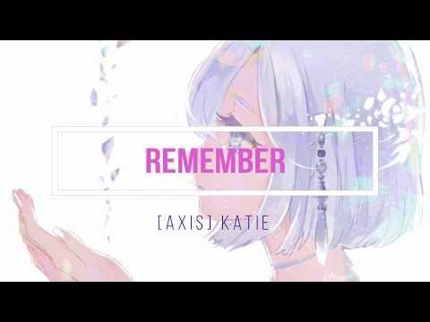 Nightcore - [AXIS] Katie - Remember Lyrics