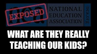 What are they really teaching out kids?  NEA Exposed!