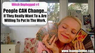Witch Unplugged #1 : People CAN Change... If They Really Want To & Are Willing To Put In The Work.