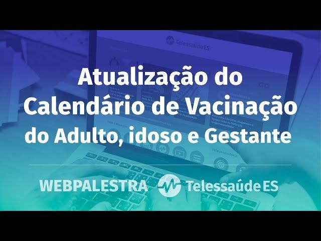 WebPalestra: Atualização do Calendário de Vacinação do Adulto, Idoso e Gestante