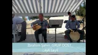 İbrahim Şahin & Grup Dost - Leyli Leyli
