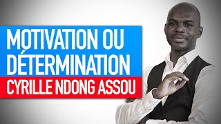 Atelier force psychologique : Motivation ou détermination (Cyrille Ndong Assou)